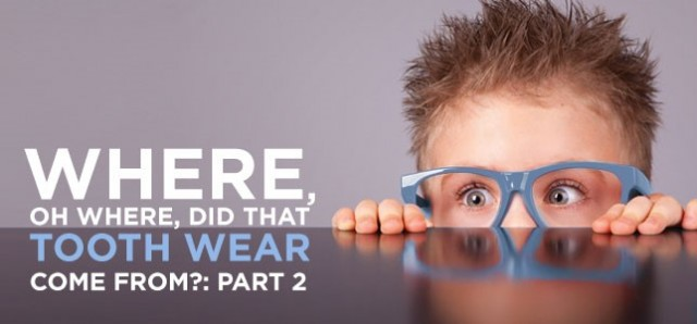 Where, Oh Where, Did That Tooth Wear Come From? Part 2