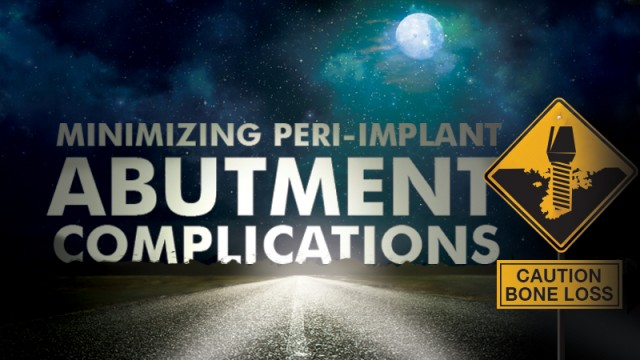 How to Minimize Peri-implant Abutment Complications