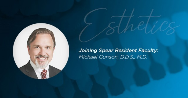 Dr. Michael Gunson joins Spear Resident Faculty, 'Esthetics' Seminar